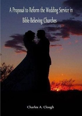 A Proposal to Reform the Wedding Service in Bible Believing Churches