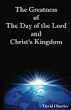 The Greatness of the Day of the Lord and Christ's Kingdom